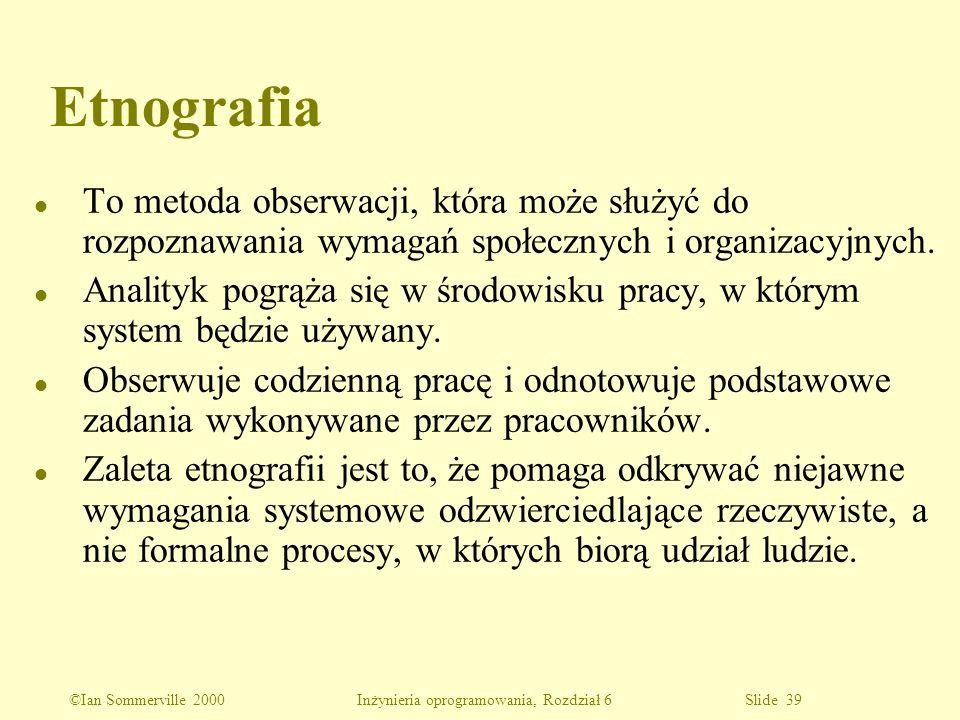 Etnografia To metoda obserwacji, która może służyć do rozpoznawania wymagań społecznych i organizacyjnych.