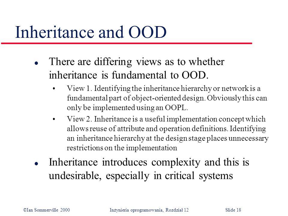 Inheritance and OOD There are differing views as to whether inheritance is fundamental to OOD.