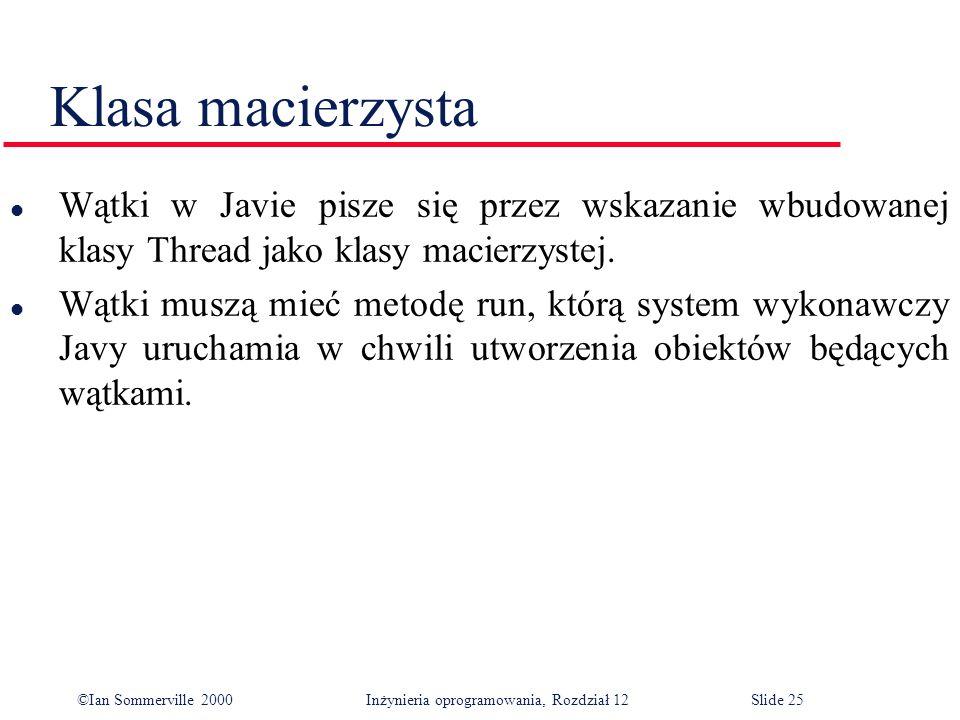 Klasa macierzysta Wątki w Javie pisze się przez wskazanie wbudowanej klasy Thread jako klasy macierzystej.