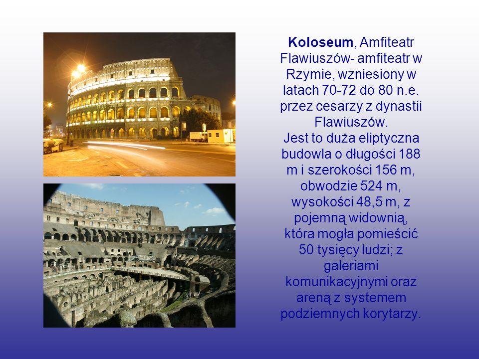 Koloseum, Amfiteatr Flawiuszów- amfiteatr w Rzymie, wzniesiony w latach 70-72 do 80 n.e.