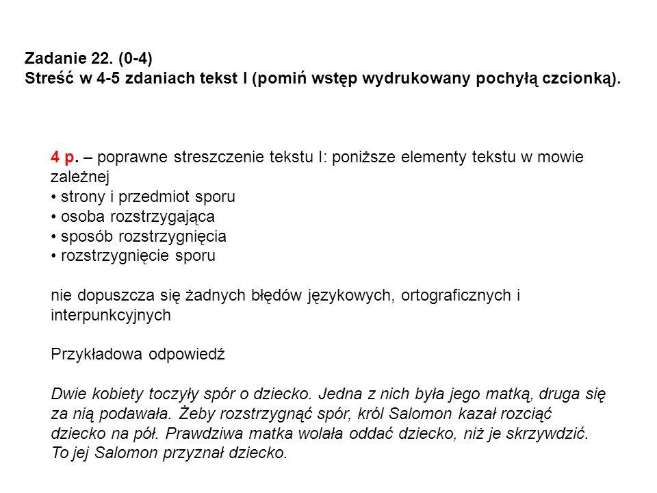 Zadanie 22. (0-4) Streść w 4-5 zdaniach tekst I (pomiń wstęp wydrukowany pochyłą czcionką).