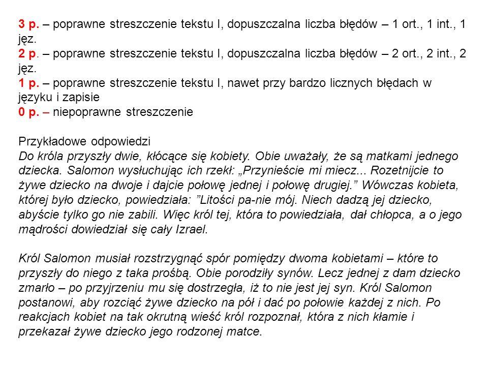 3 p. – poprawne streszczenie tekstu I, dopuszczalna liczba błędów – 1 ort., 1 int., 1 jęz.