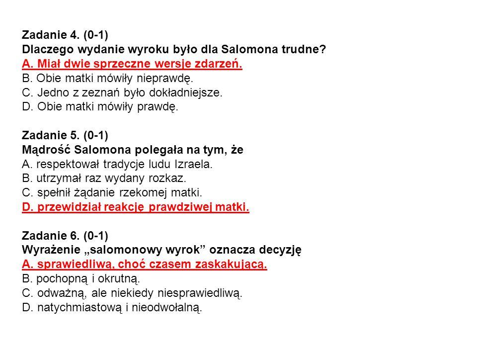 Zadanie 4. (0-1) Dlaczego wydanie wyroku było dla Salomona trudne A. Miał dwie sprzeczne wersje zdarzeń.