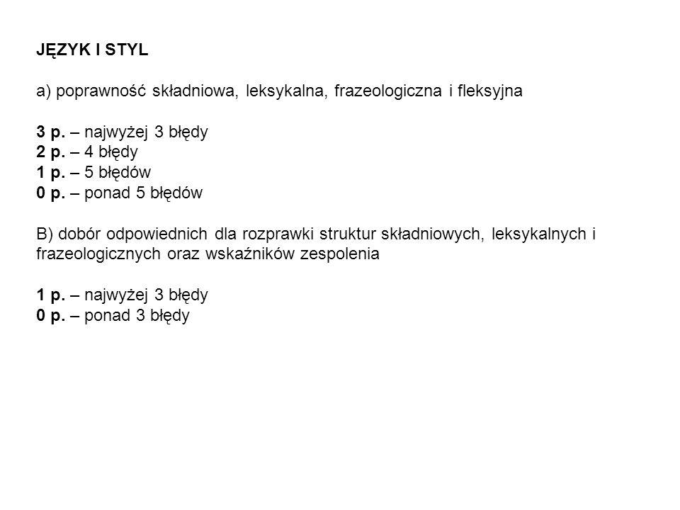 JĘZYK I STYL a) poprawność składniowa, leksykalna, frazeologiczna i fleksyjna. 3 p. – najwyżej 3 błędy.