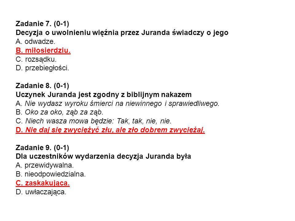 Zadanie 7. (0-1)Decyzja o uwolnieniu więźnia przez Juranda świadczy o jego. A. odwadze. B. miłosierdziu.