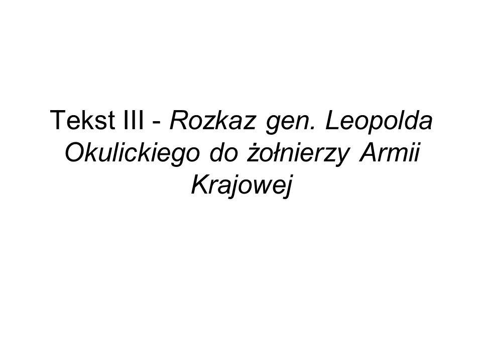 Tekst III - Rozkaz gen. Leopolda Okulickiego do żołnierzy Armii Krajowej