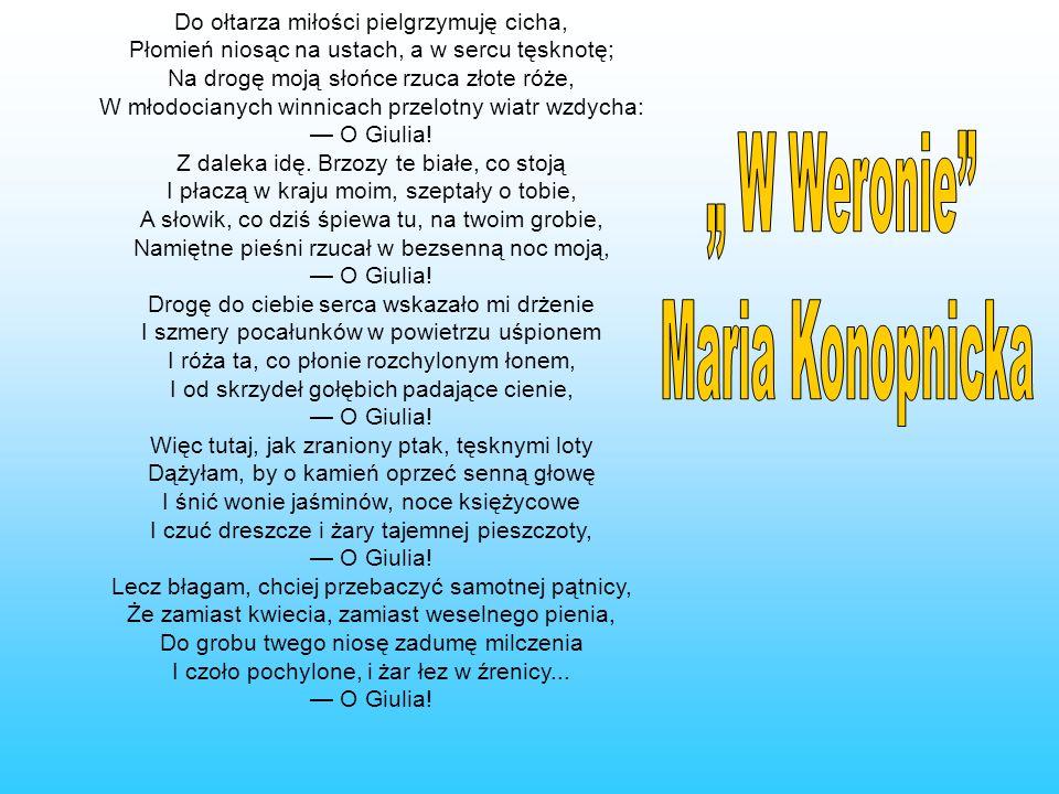 """"""" W Weronie Maria Konopnicka Do ołtarza miłości pielgrzymuję cicha,"""
