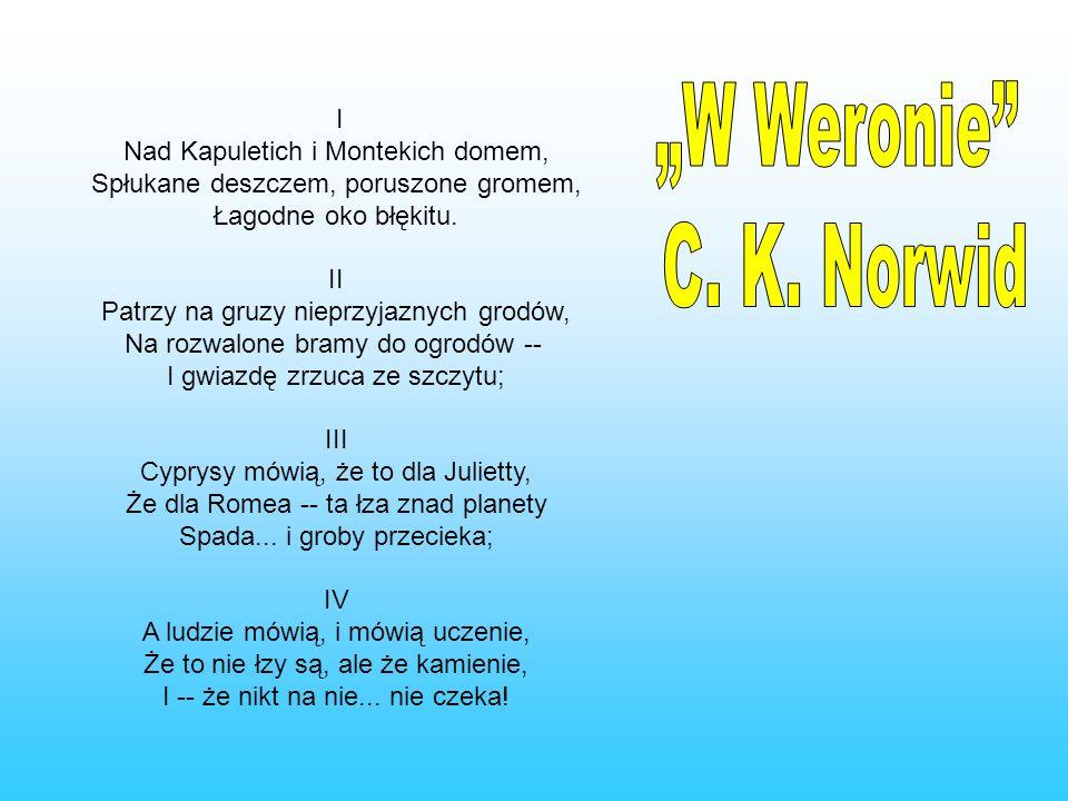 """W Weronie C. K. Norwid I Nad Kapuletich i Montekich domem,"