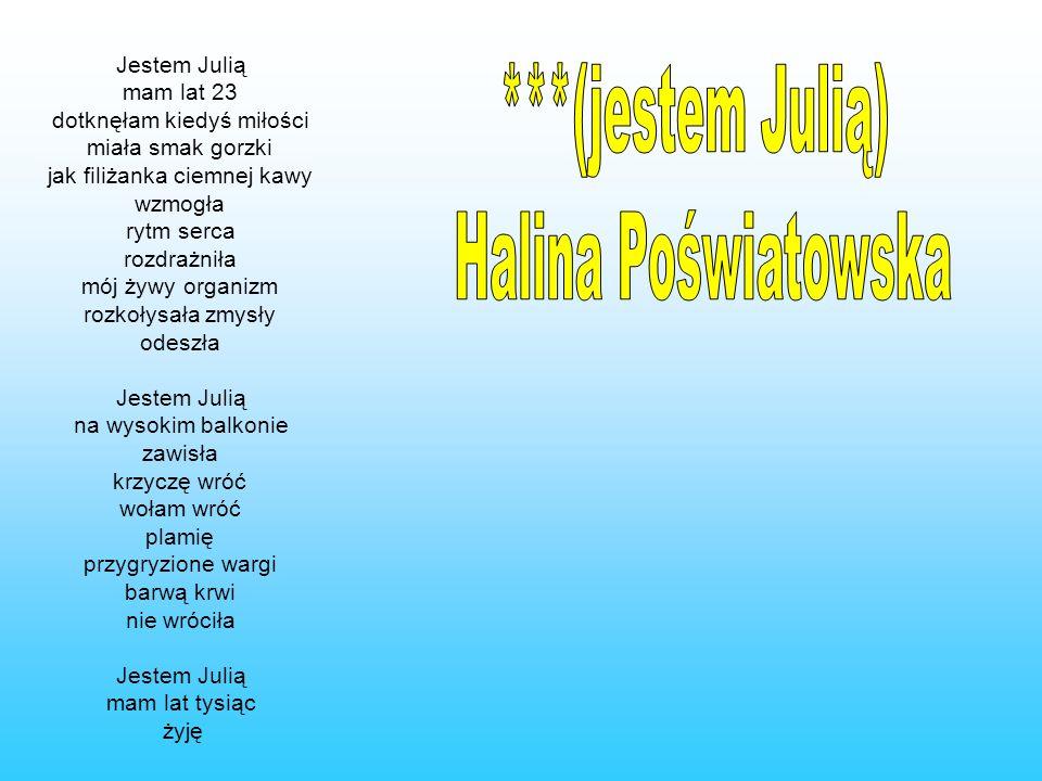 ***(jestem Julią) Halina Poświatowska
