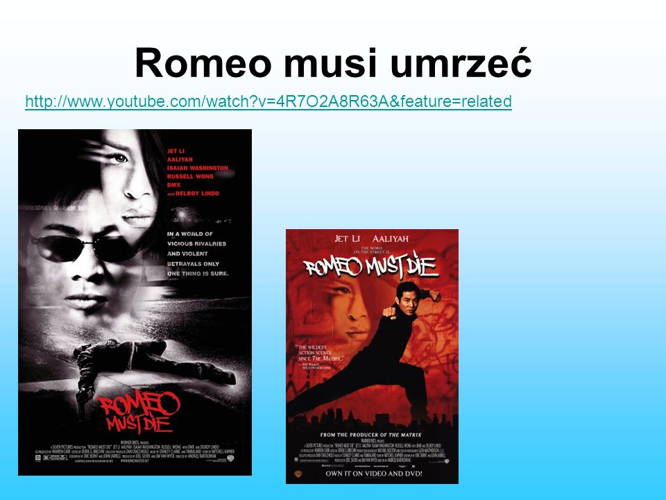 Romeo musi umrzeć http://www.youtube.com/watch v=4R7O2A8R63A&feature=related