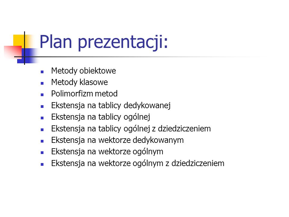 Plan prezentacji: Metody obiektowe Metody klasowe Polimorfizm metod