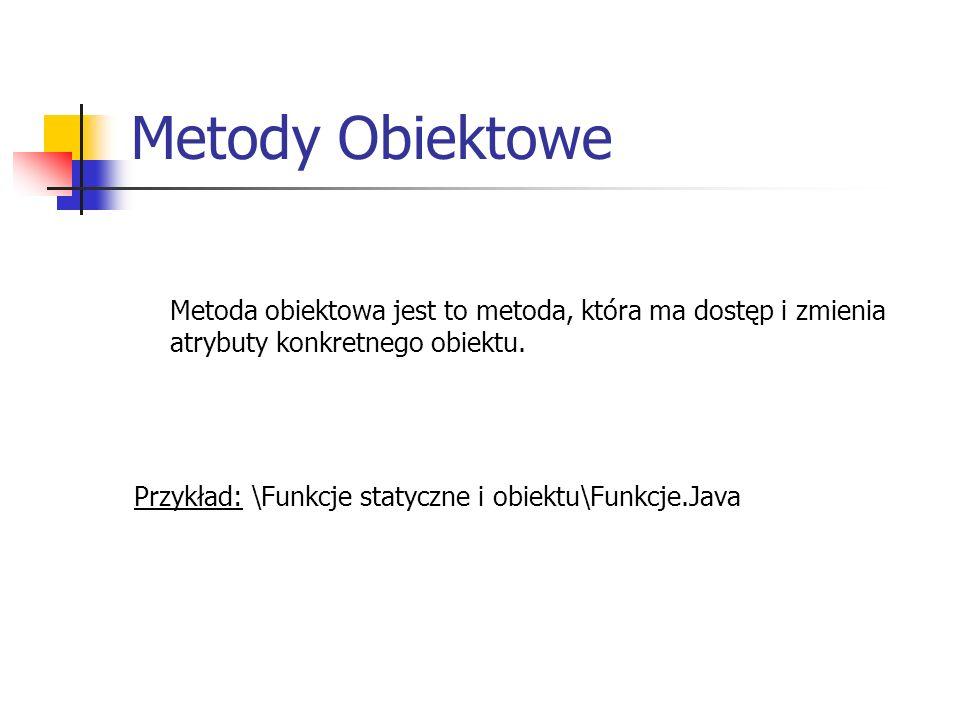 Metody Obiektowe Metoda obiektowa jest to metoda, która ma dostęp i zmienia atrybuty konkretnego obiektu.