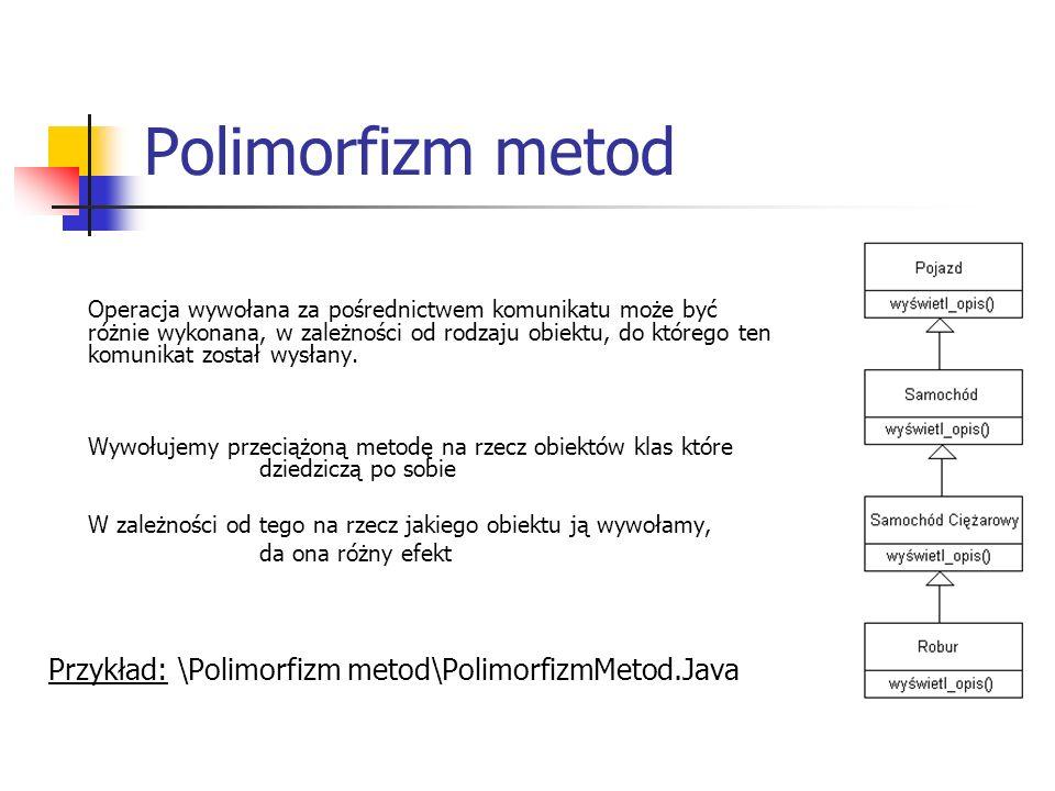 Polimorfizm metod Przykład: \Polimorfizm metod\PolimorfizmMetod.Java