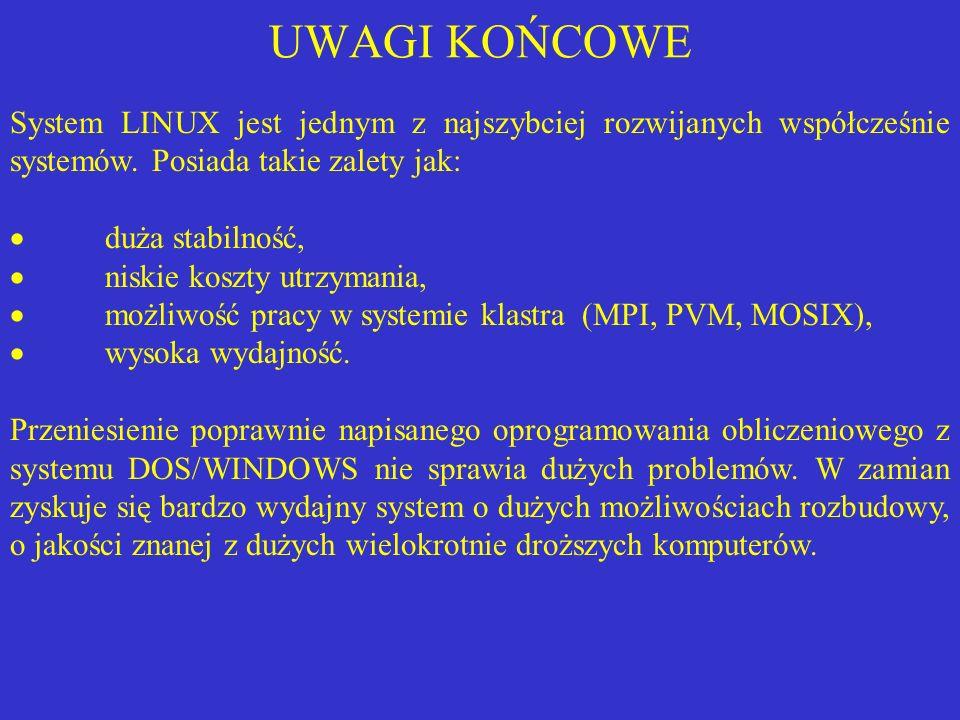 UWAGI KOŃCOWE System LINUX jest jednym z najszybciej rozwijanych współcześnie systemów. Posiada takie zalety jak: