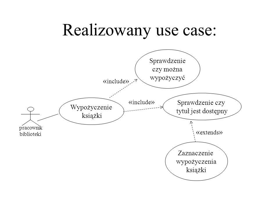 Realizowany use case: «include» «include» «extends» Sprawdzenie