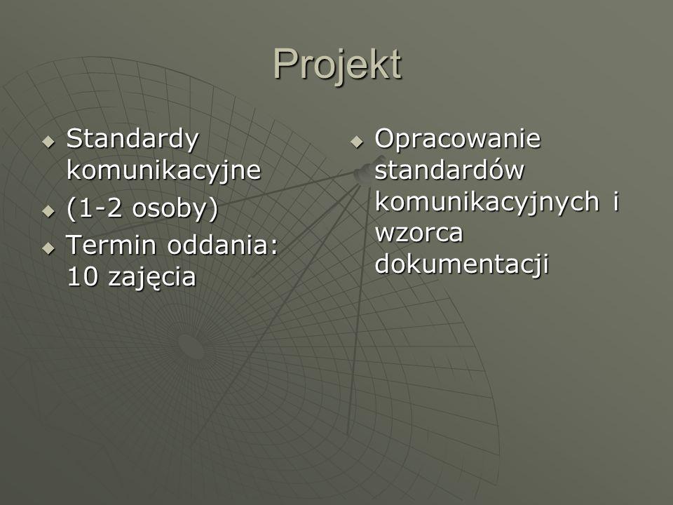 Projekt Standardy komunikacyjne (1-2 osoby) Termin oddania: 10 zajęcia