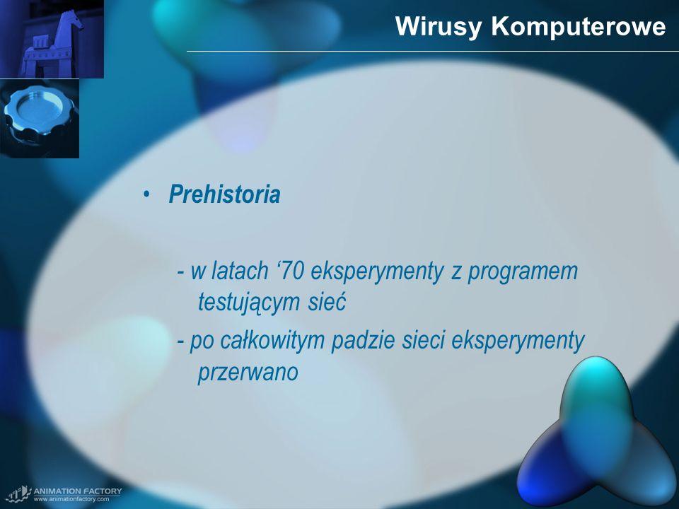 Wirusy Komputerowe Prehistoria. - w latach '70 eksperymenty z programem testującym sieć.