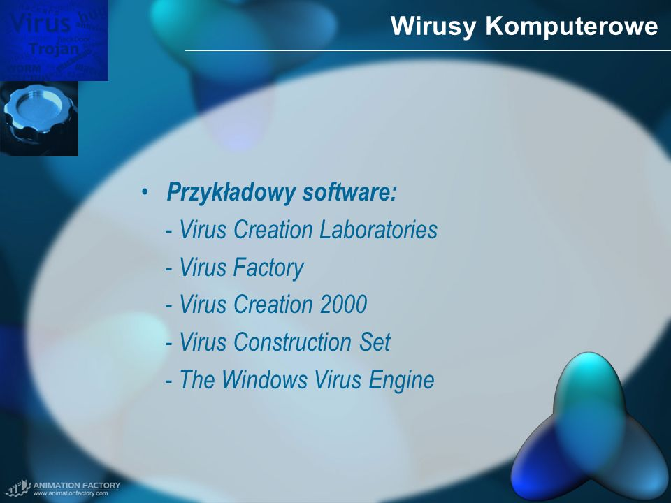 Wirusy Komputerowe Przykładowy software: - Virus Creation Laboratories. - Virus Factory. - Virus Creation 2000.