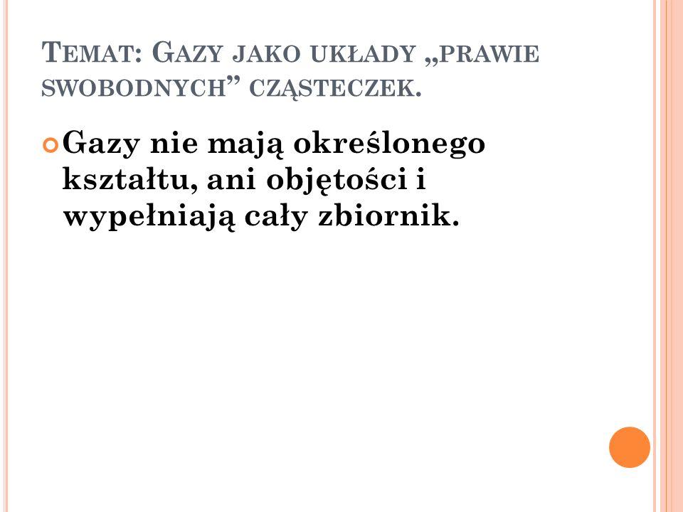 """Temat: Gazy jako układy """"prawie swobodnych cząsteczek."""