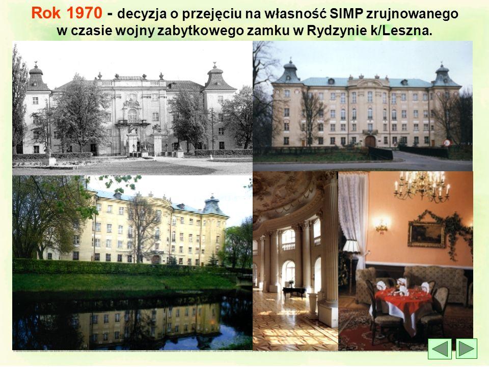 Rok 1970 - decyzja o przejęciu na własność SIMP zrujnowanego w czasie wojny zabytkowego zamku w Rydzynie k/Leszna.