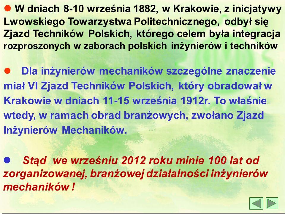 l W dniach 8-10 września 1882, w Krakowie, z inicjatywy Lwowskiego Towarzystwa Politechnicznego, odbył się Zjazd Techników Polskich, którego celem była integracja rozproszonych w zaborach polskich inżynierów i techników