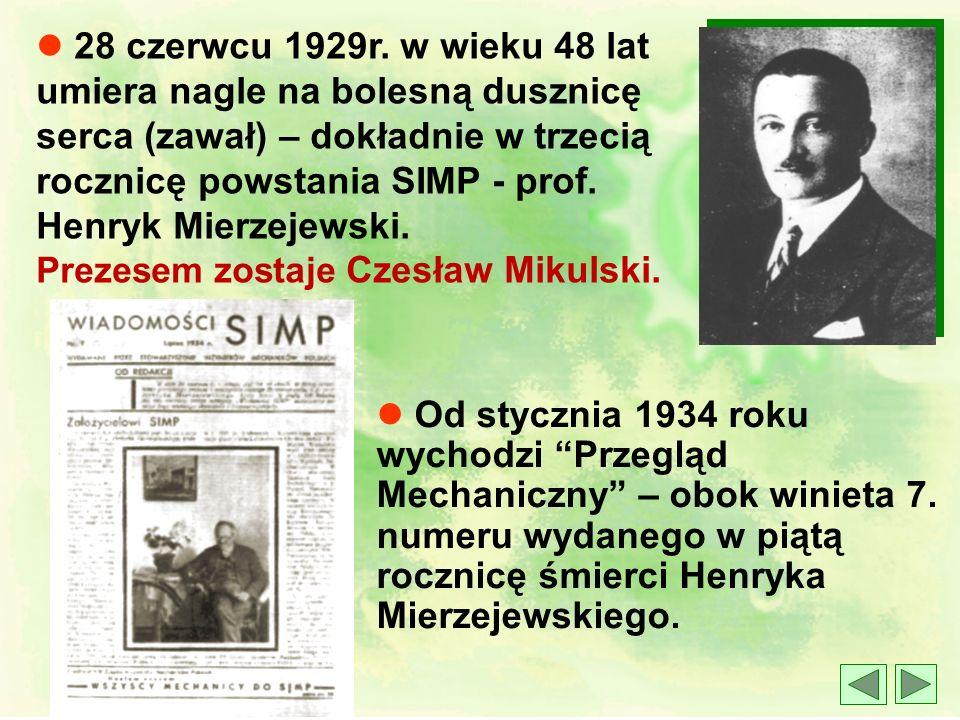 l 28 czerwcu 1929r. w wieku 48 lat umiera nagle na bolesną dusznicę serca (zawał) – dokładnie w trzecią rocznicę powstania SIMP - prof. Henryk Mierzejewski. Prezesem zostaje Czesław Mikulski.