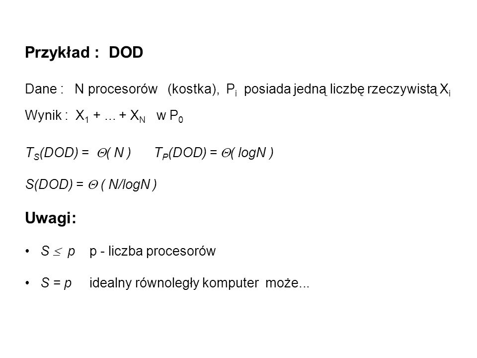 Przykład : DOD Dane : N procesorów (kostka), Pi posiada jedną liczbę rzeczywistą Xi. Wynik : X1 + ... + XN w P0.