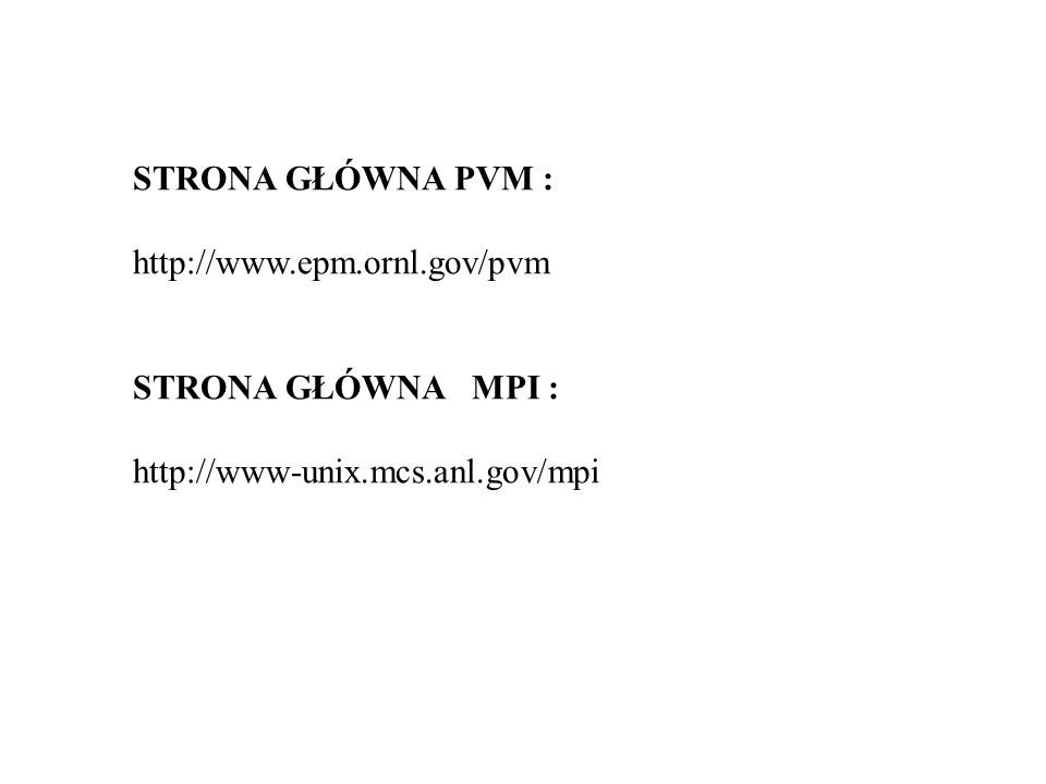 STRONA GŁÓWNA PVM : http://www.epm.ornl.gov/pvm.