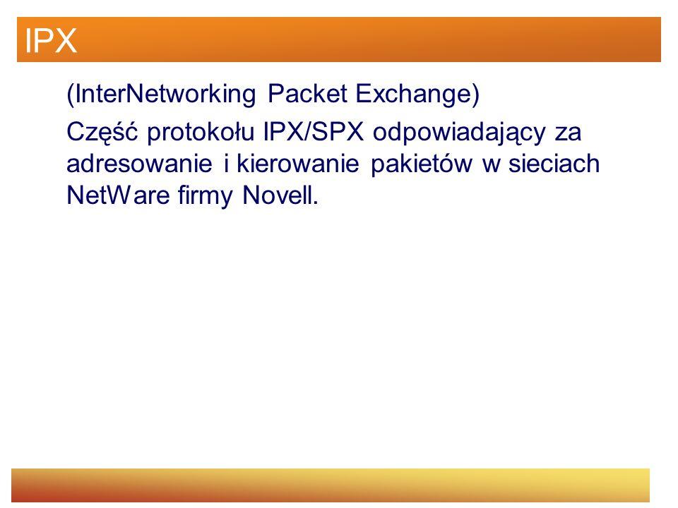 IPX(InterNetworking Packet Exchange) Część protokołu IPX/SPX odpowiadający za adresowanie i kierowanie pakietów w sieciach NetWare firmy Novell.