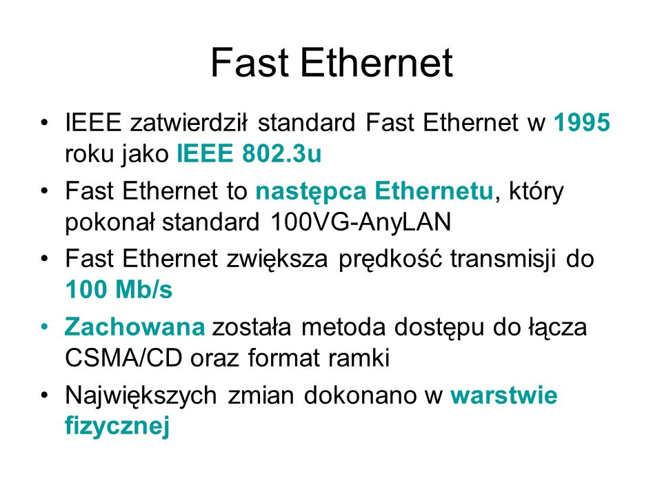Fast EthernetIEEE zatwierdził standard Fast Ethernet w 1995 roku jako IEEE 802.3u.