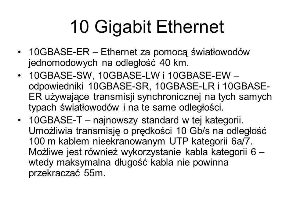 10 Gigabit Ethernet 10GBASE-ER – Ethernet za pomocą światłowodów jednomodowych na odległość 40 km.
