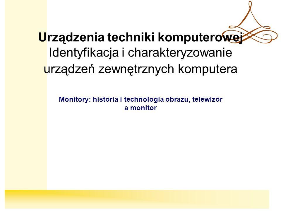 Monitory: historia i technologia obrazu, telewizor a monitor