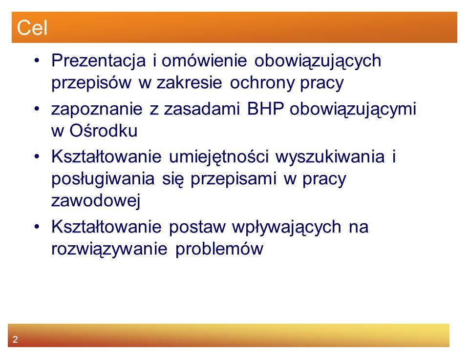 Cel Prezentacja i omówienie obowiązujących przepisów w zakresie ochrony pracy. zapoznanie z zasadami BHP obowiązującymi w Ośrodku.
