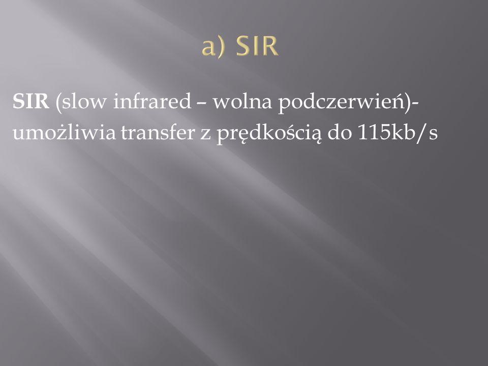a) SIR SIR (slow infrared – wolna podczerwień)- umożliwia transfer z prędkością do 115kb/s