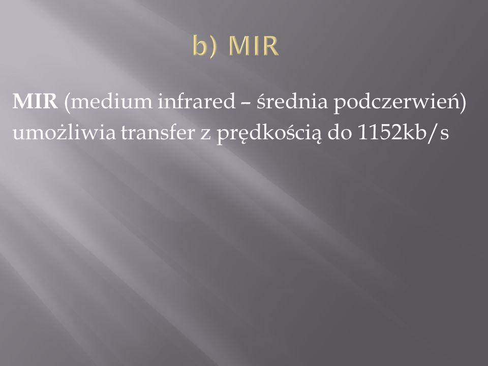 b) MIR MIR (medium infrared – średnia podczerwień) umożliwia transfer z prędkością do 1152kb/s