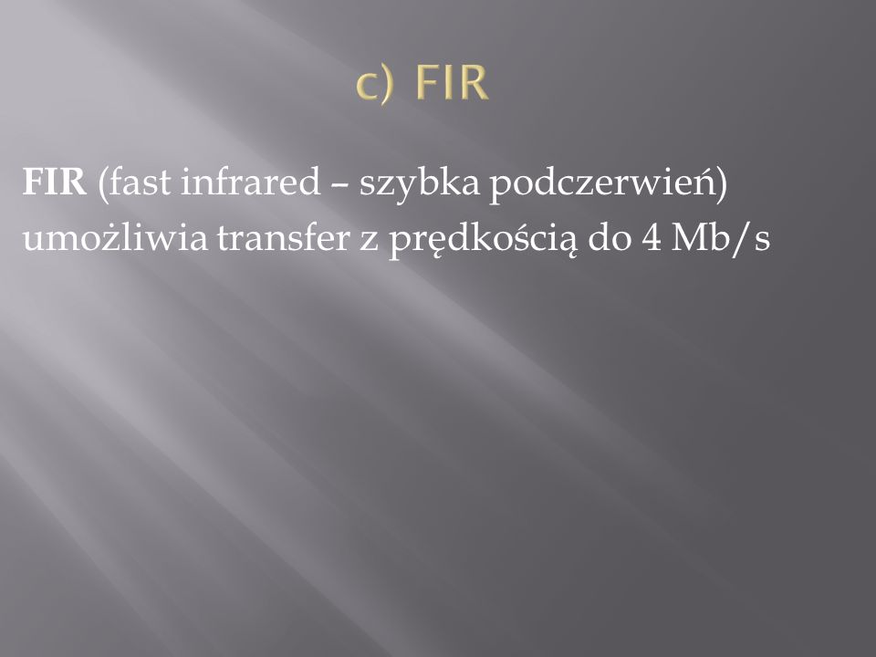 c) FIR FIR (fast infrared – szybka podczerwień) umożliwia transfer z prędkością do 4 Mb/s