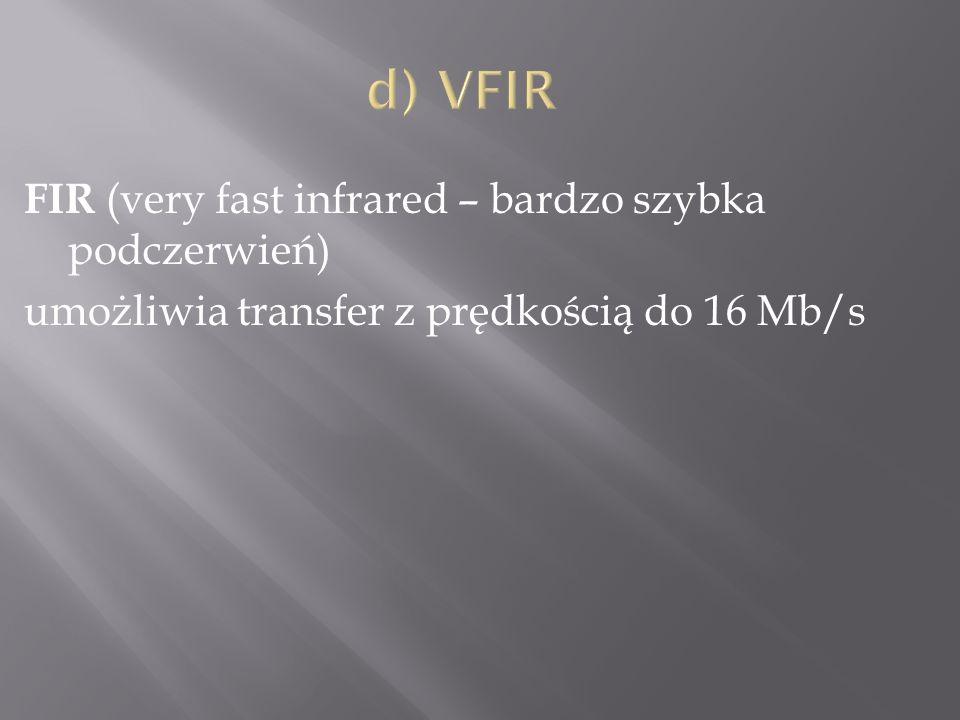 d) VFIR FIR (very fast infrared – bardzo szybka podczerwień) umożliwia transfer z prędkością do 16 Mb/s