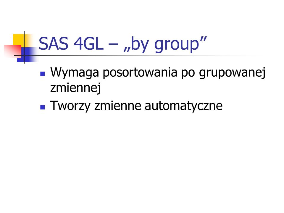 """SAS 4GL – """"by group Wymaga posortowania po grupowanej zmiennej"""
