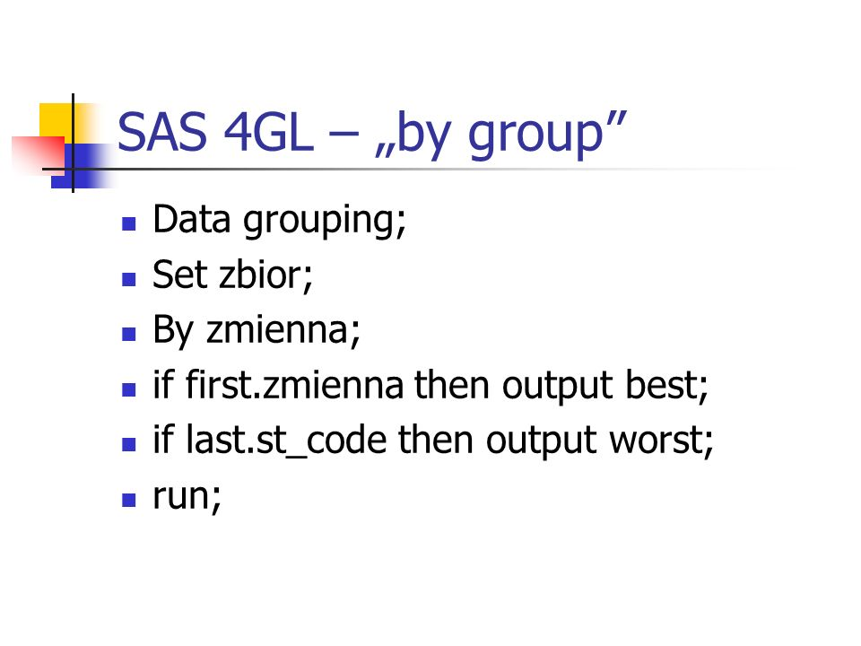"SAS 4GL – ""by group Data grouping; Set zbior; By zmienna;"