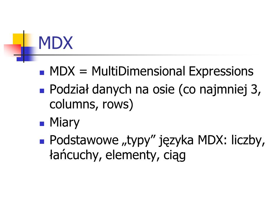 MDX MDX = MultiDimensional Expressions