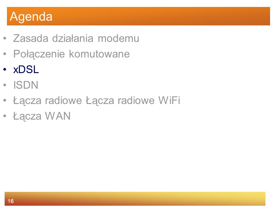 Agenda Zasada działania modemu Połączenie komutowane xDSL ISDN
