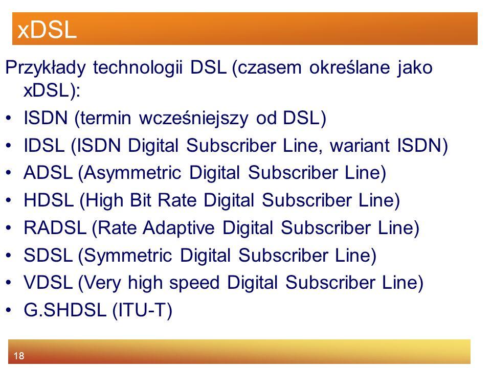 xDSL Przykłady technologii DSL (czasem określane jako xDSL):