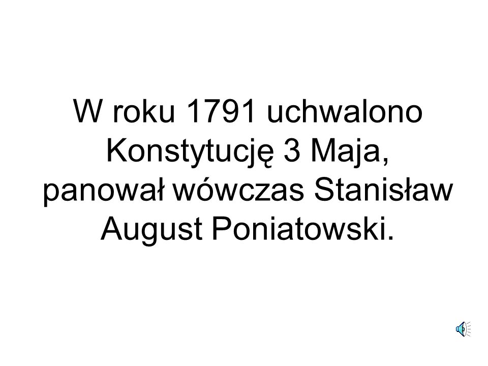W roku 1791 uchwalono Konstytucję 3 Maja, panował wówczas Stanisław August Poniatowski.