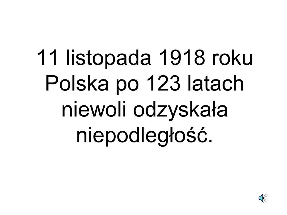 11 listopada 1918 roku Polska po 123 latach niewoli odzyskała niepodległość.
