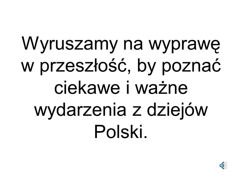 Wyruszamy na wyprawę w przeszłość, by poznać ciekawe i ważne wydarzenia z dziejów Polski.