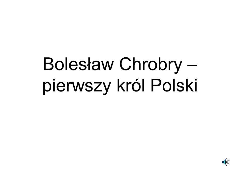 Bolesław Chrobry – pierwszy król Polski