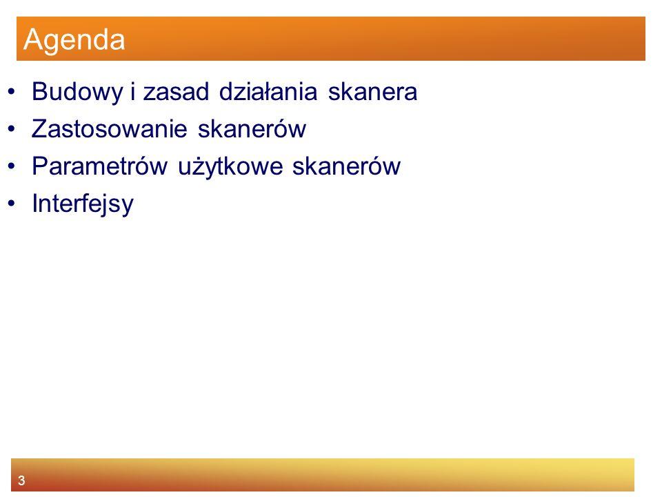 Agenda Budowy i zasad działania skanera Zastosowanie skanerów