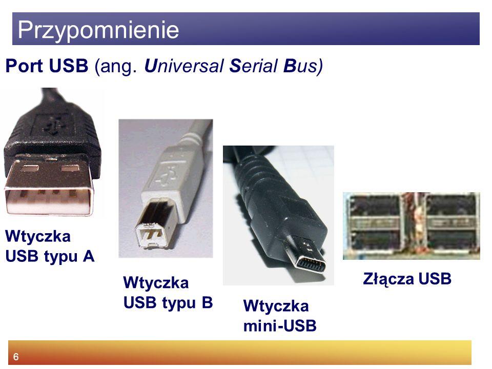 Przypomnienie Port USB (ang. Universal Serial Bus) Wtyczka USB typu A