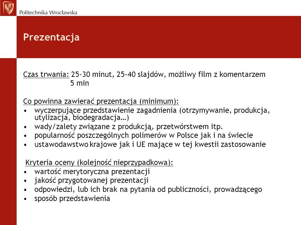 Prezentacja Czas trwania: 25-30 minut, 25-40 slajdów, możliwy film z komentarzem. 5 min. Co powinna zawierać prezentacja (minimum):