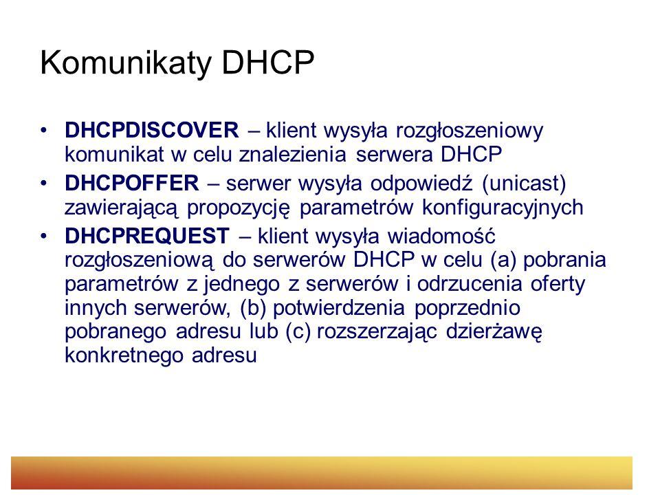 Komunikaty DHCP DHCPDISCOVER – klient wysyła rozgłoszeniowy komunikat w celu znalezienia serwera DHCP.
